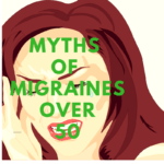 4 Myths About Migraines After 50